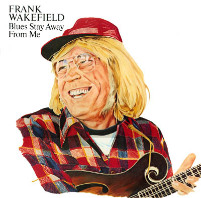 Frank Wakefield Blues Stay Away From Me